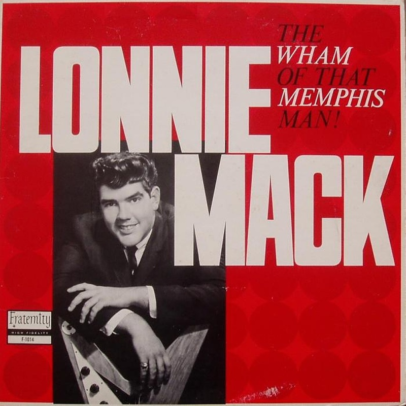 THE WHAM OF THAT MEMPHIS MAN by Lonnie Mack (1963)