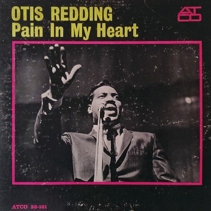 PAIN IN MY HEART by Otis Redding (1964)