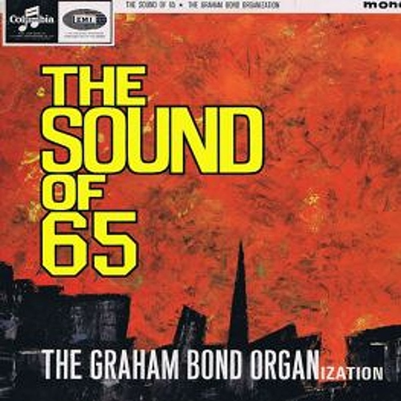 Graham Bond / THE SOUND OF '65 (Columbia) 1965 (as The Graham Bond Organisation)