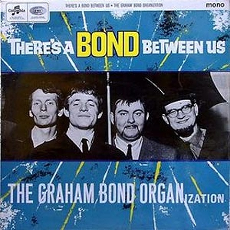 Graham Bond / THERE'S A BOND BETWEEN US (Columbia) 1966 (as The Graham Bond Organisation)