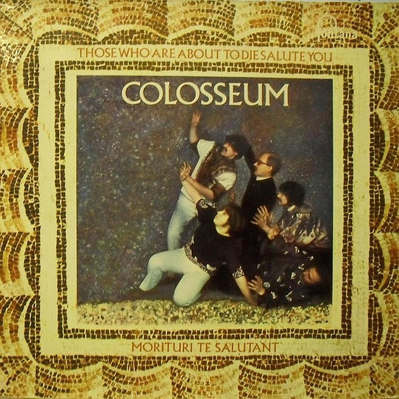 Colosseum / THOSE WHO ARE ABOUT TO DIE SALUTE YOU (Fontana) 1969